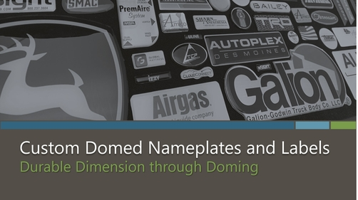 Doming adds dimension with a durable lens on the surface of metal nameplates and plastic labels